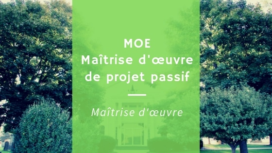Maîtrise d'œuvre (MOE) de projet passif